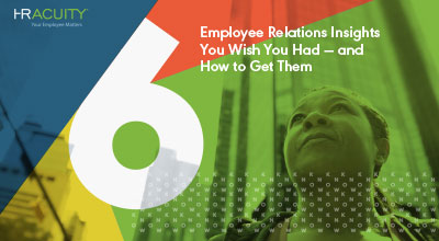 E-book: Six Employee Relations Insights You Wish You Had — and How to Get Them